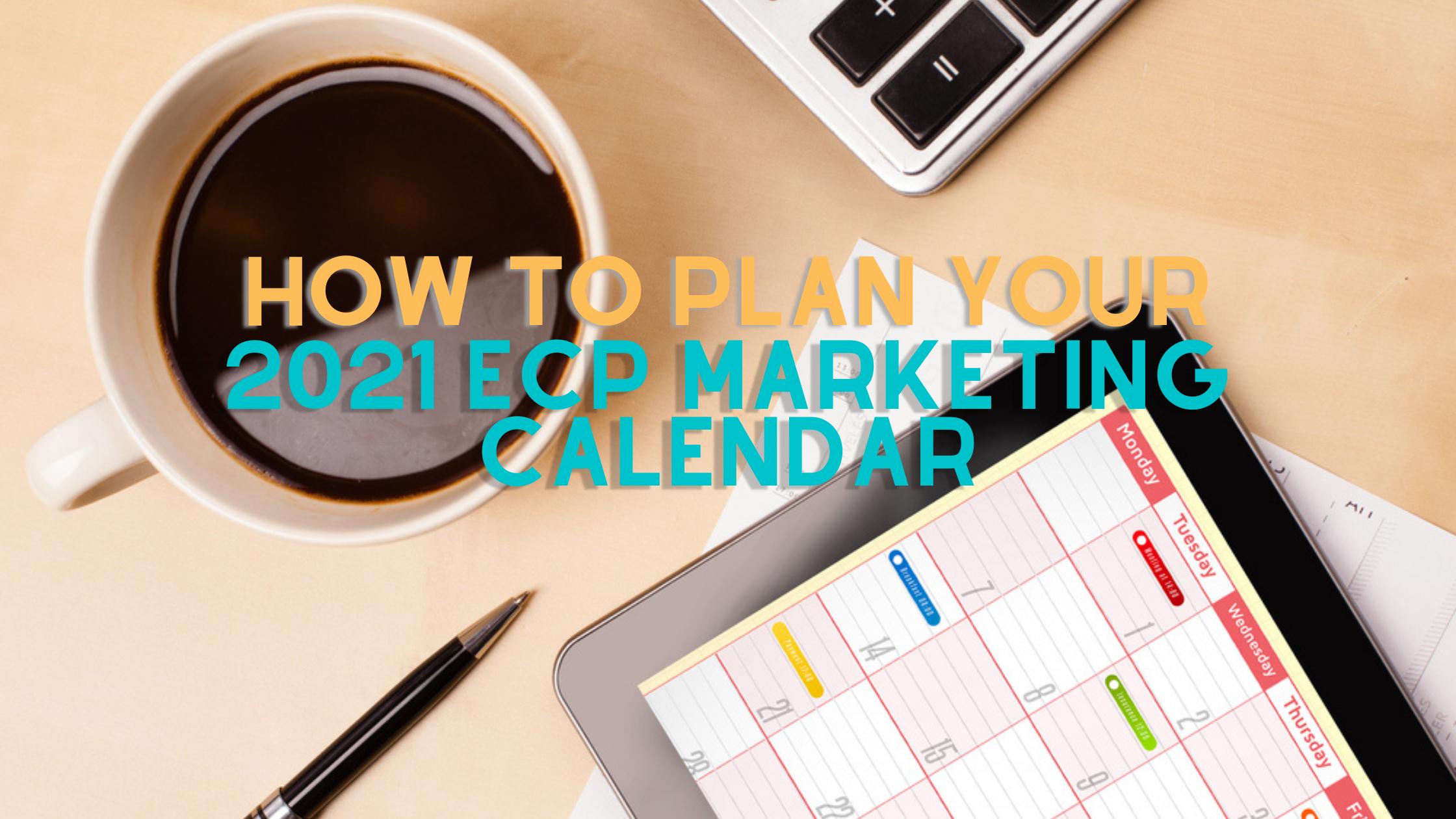 How to plan your 2021 ECP Marketing Calendar