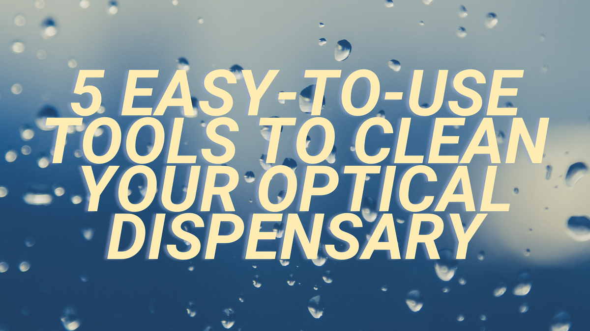 How to clean your optical dispensary