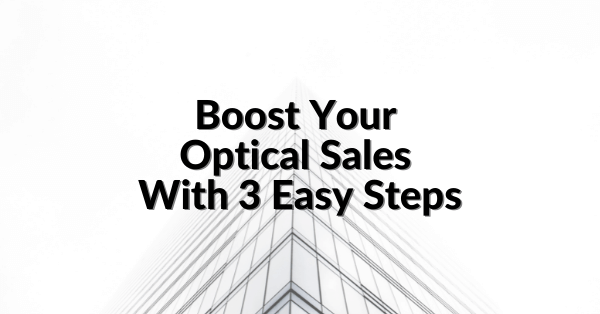 Boost sales for your optical dispensary or optometric practice with 3 easy steps