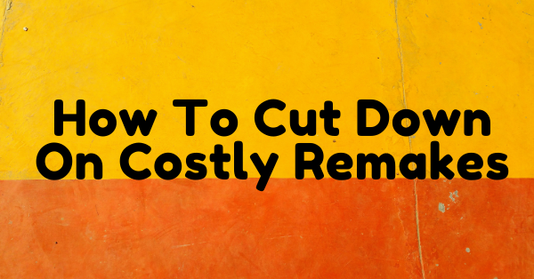 How to cut down on costly remakes by IcareLabs