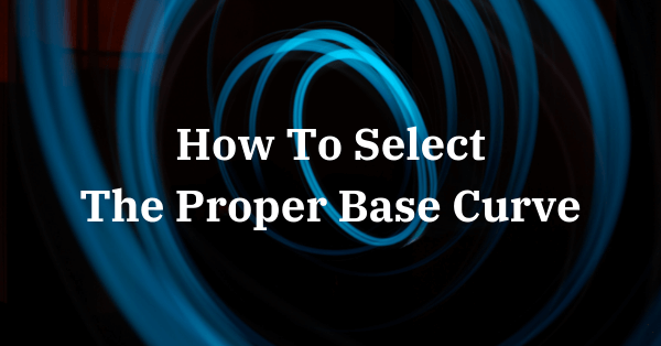 Hot to select the proper base curve for patient's glasses