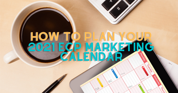 How to plan your 2021 ECP marketing calendar