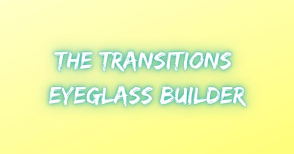 The Transitions Eyeglass Builder